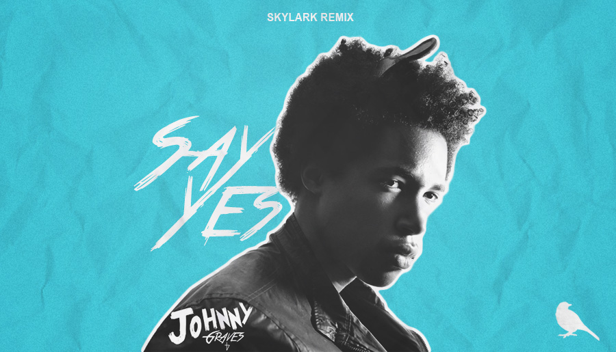 Johnny Gr4ves - Say Yes (Skylark Remix)